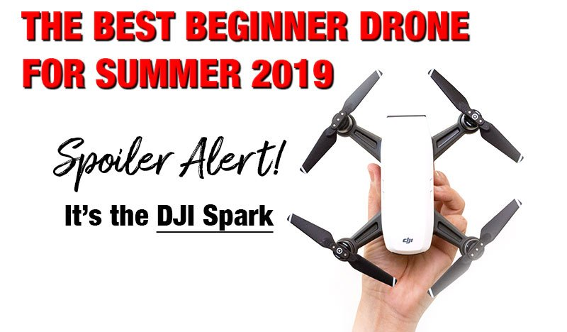 best beginner starter drone for summer 2019 with camera dji spark review