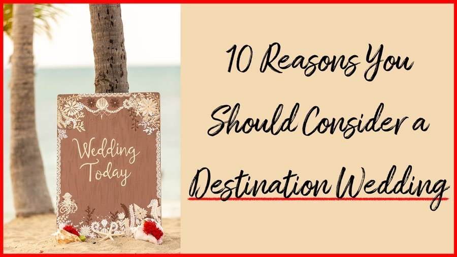 top-10-reasons-to-have-a-destination-wedding